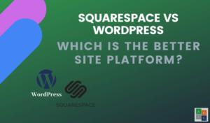 Wordpress o Squarespace: ¿Cuál es la mejor plataforma web?