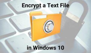 Cómo cifrar y descifrar un archivo de texto en Windows 10
