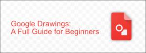 Google Drawings: Una guía completa para principiantes